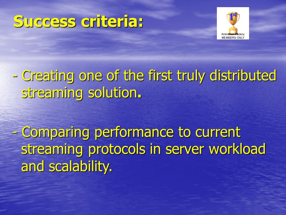 Success criteria: - Creating one of the first truly distributed streaming solution.