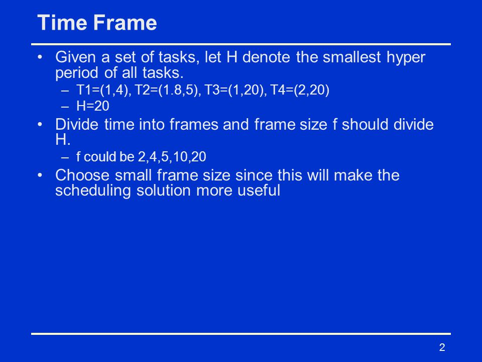 2 Time Frame Given a set of tasks, let H denote the smallest hyper period of all tasks.