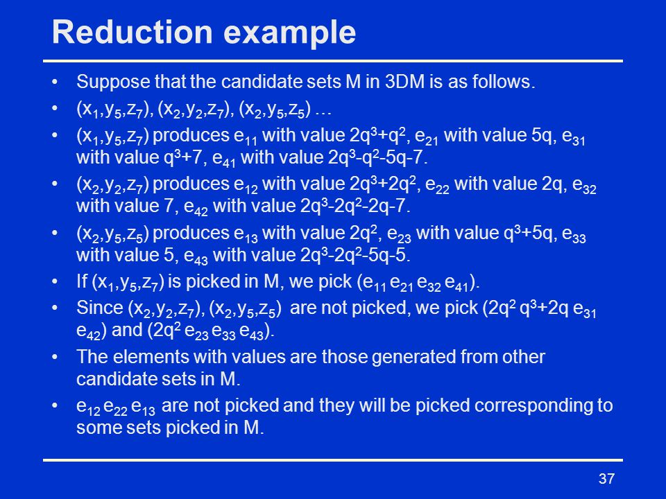 Reduction example Suppose that the candidate sets M in 3DM is as follows.