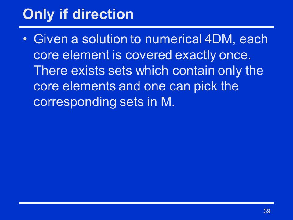 Only if direction Given a solution to numerical 4DM, each core element is covered exactly once.