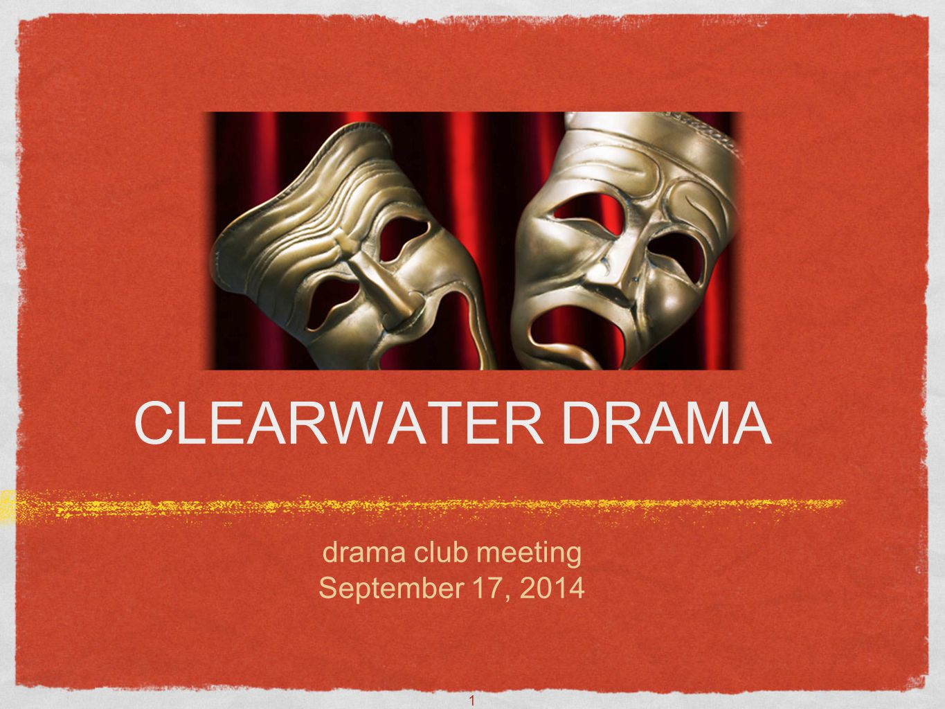 1 CLEARWATER DRAMA drama club meeting September 17, 2014 Text
