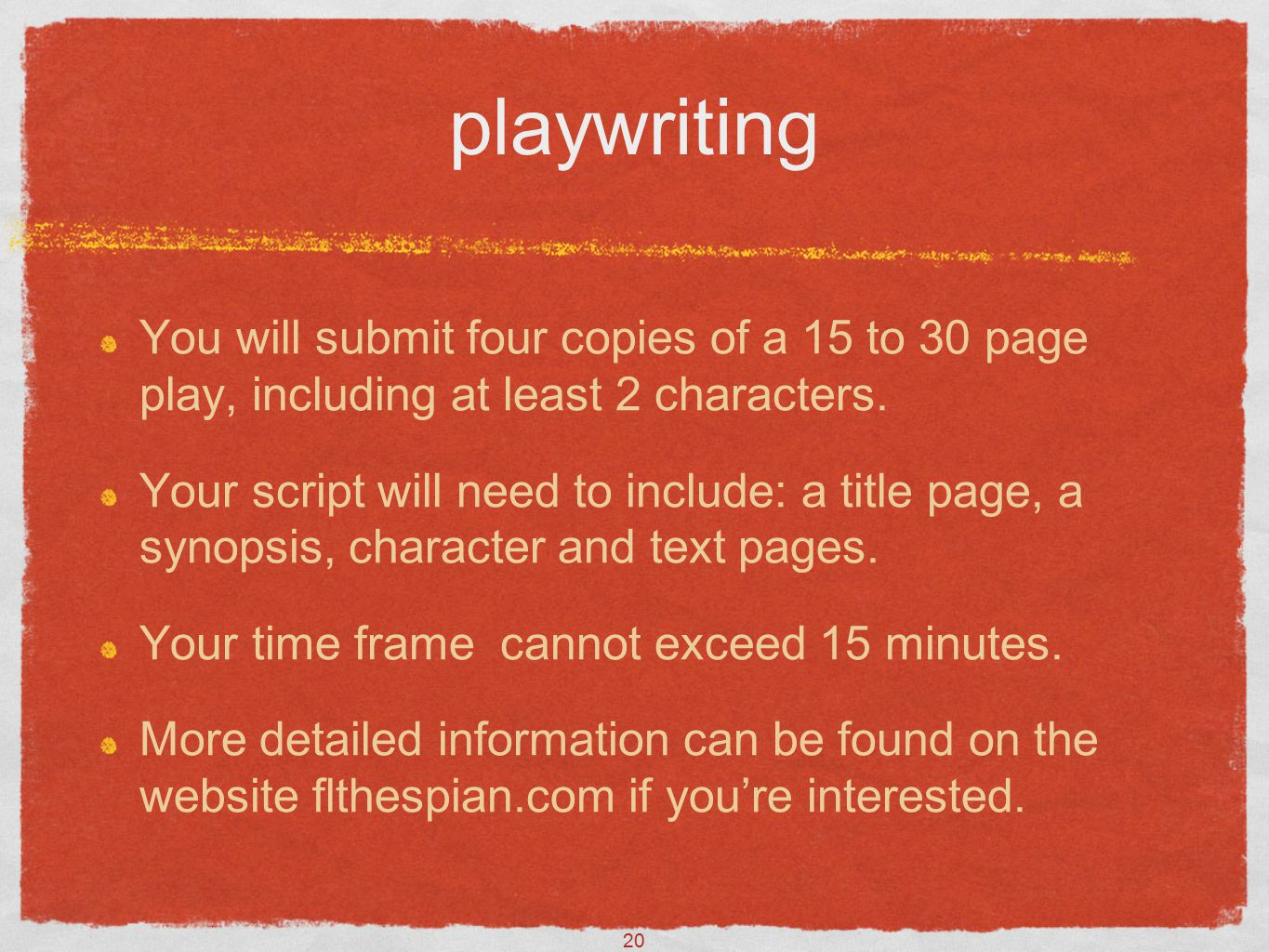 20 playwriting You will submit four copies of a 15 to 30 page play, including at least 2 characters.