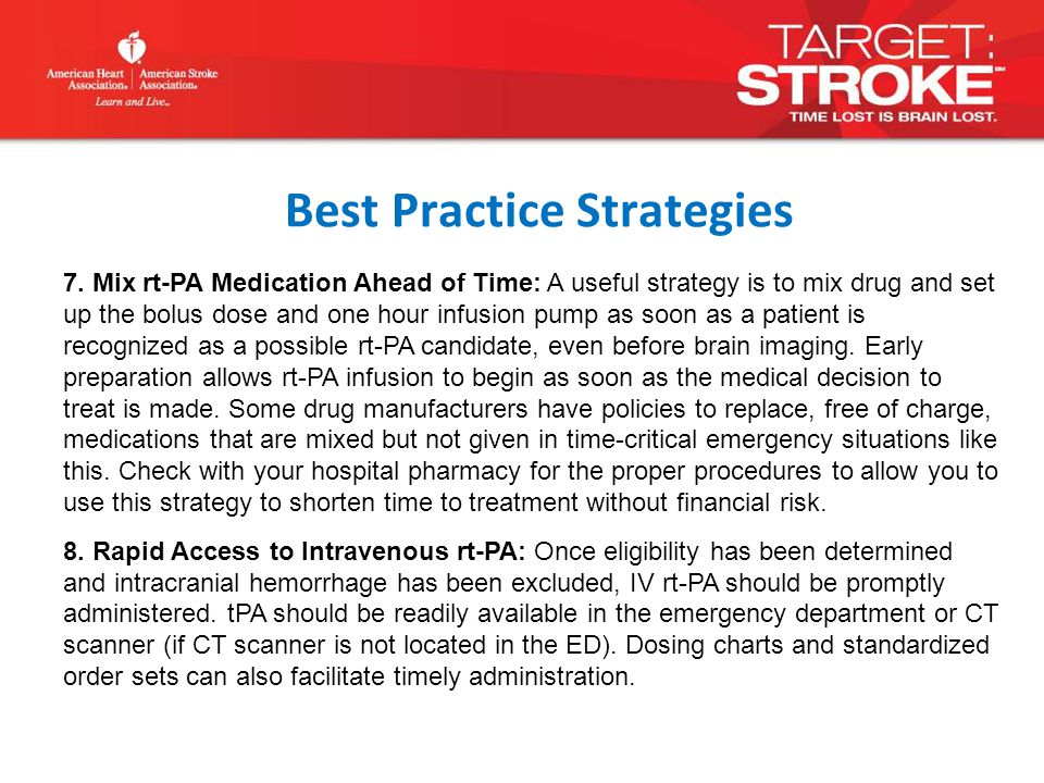 7. Mix rt-PA Medication Ahead of Time: A useful strategy is to mix drug and set up the bolus dose and one hour infusion pump as soon as a patient is r