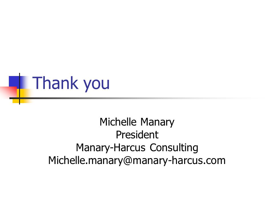 Thank you Michelle Manary President Manary-Harcus Consulting Michelle.manary@manary-harcus.com