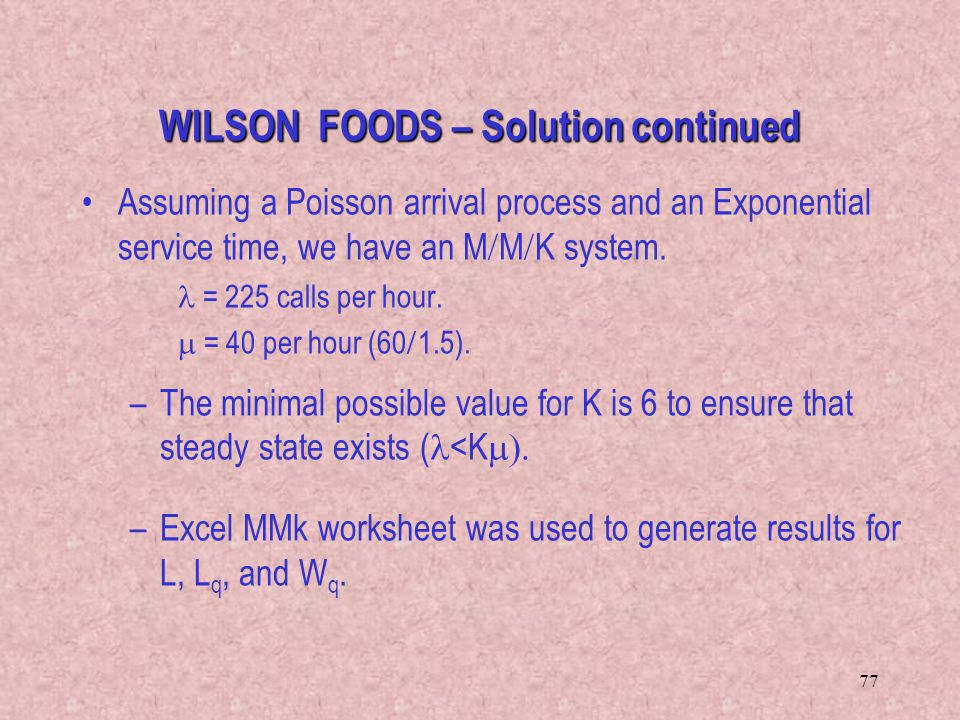 77 Assuming a Poisson arrival process and an Exponential service time, we have an M  M  K system. = 225 calls per hour.  = 40 per hour (60  1.5).