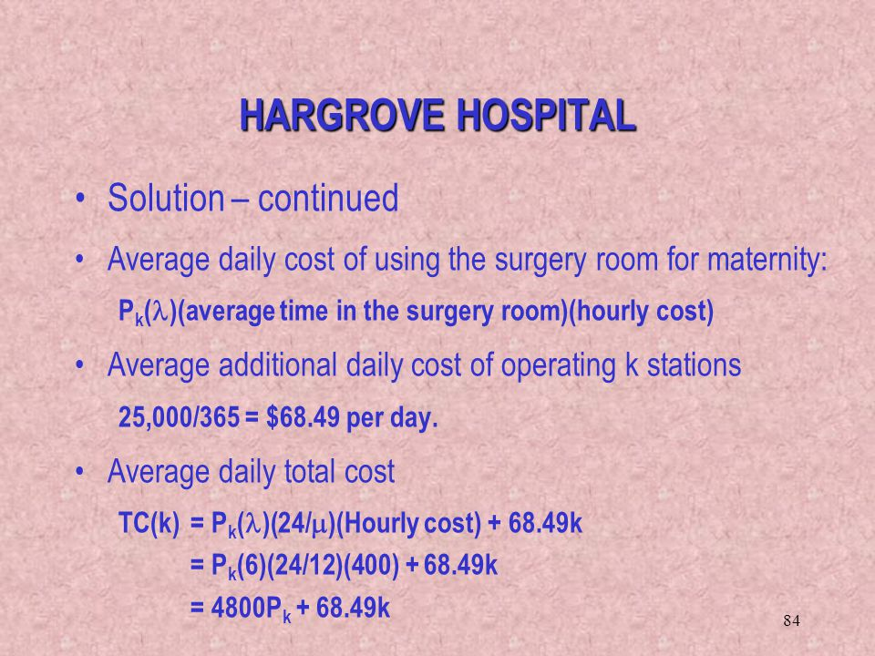 84 Solution – continued Average daily cost of using the surgery room for maternity: P k ( )(average time in the surgery room)(hourly cost) Average add