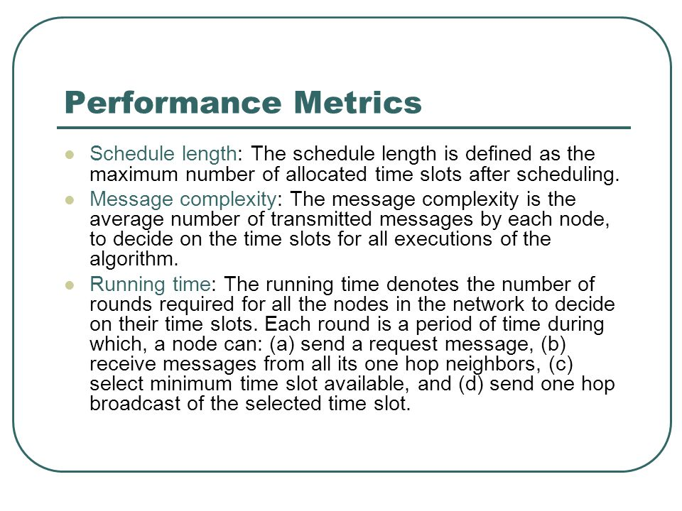 Performance Metrics Schedule length: The schedule length is defined as the maximum number of allocated time slots after scheduling. Message complexity