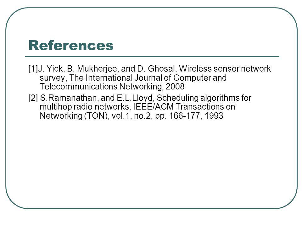 References [1]J. Yick, B. Mukherjee, and D. Ghosal, Wireless sensor network survey, The International Journal of Computer and Telecommunications Netwo