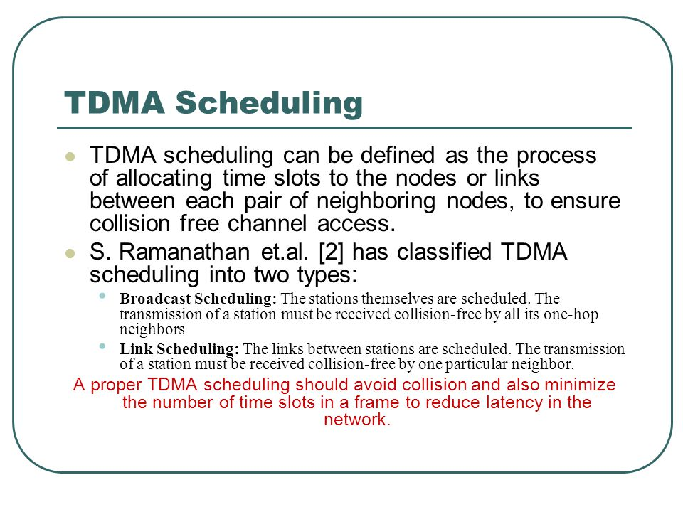 TDMA Scheduling TDMA scheduling can be defined as the process of allocating time slots to the nodes or links between each pair of neighboring nodes, t