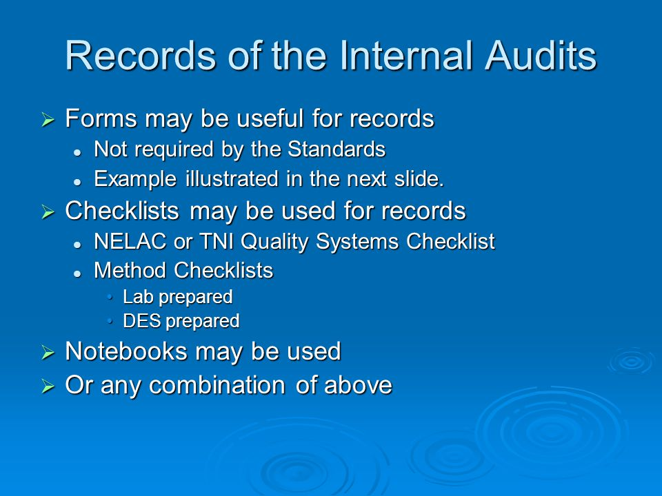 Records of the Internal Audits  Forms may be useful for records Not required by the Standards Not required by the Standards Example illustrated in th