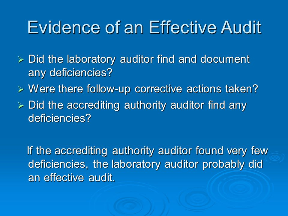 Evidence of an Effective Audit  Did the laboratory auditor find and document any deficiencies?  Were there follow-up corrective actions taken?  Did