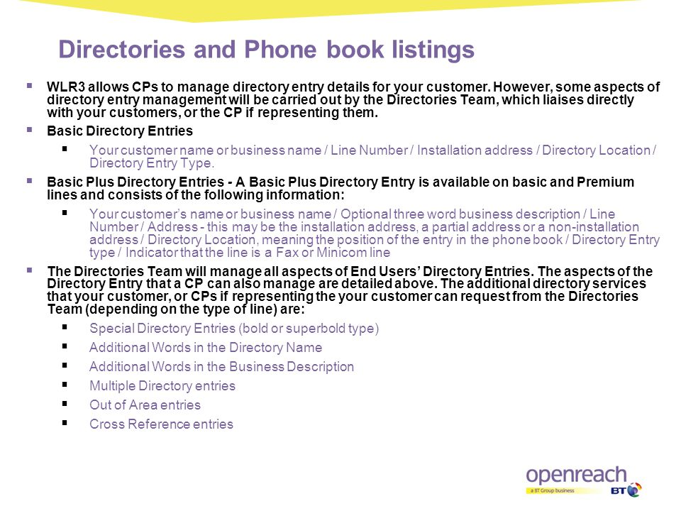 Directories and Phone book listings  WLR3 allows CPs to manage directory entry details for your customer. However, some aspects of directory entry ma