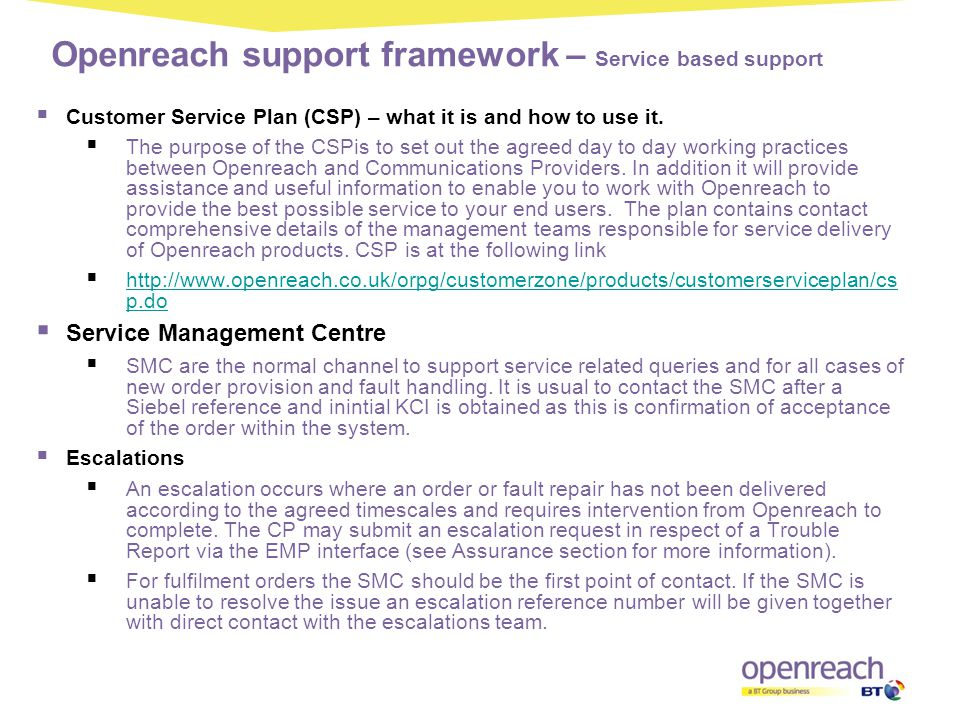 Openreach support framework – Service based support  Customer Service Plan (CSP) – what it is and how to use it.  The purpose of the CSPis to set ou