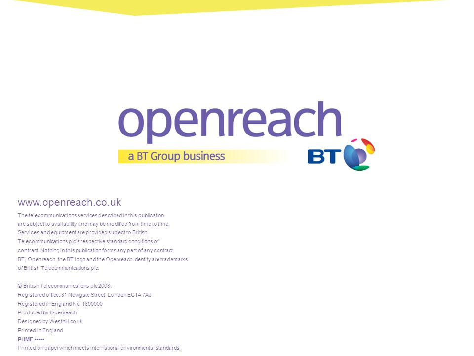 www.openreach.co.uk The telecommunications services described in this publication are subject to availability and may be modified from time to time. S