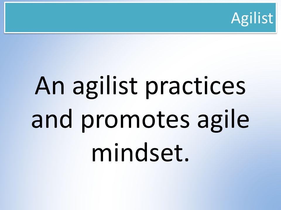 Agilist An agilist practices and promotes agile mindset.