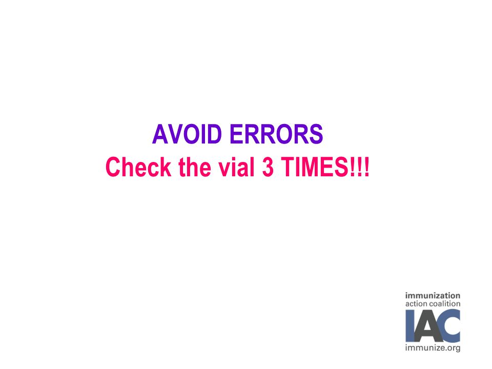 AVOID ERRORS Check the vial 3 TIMES!!!