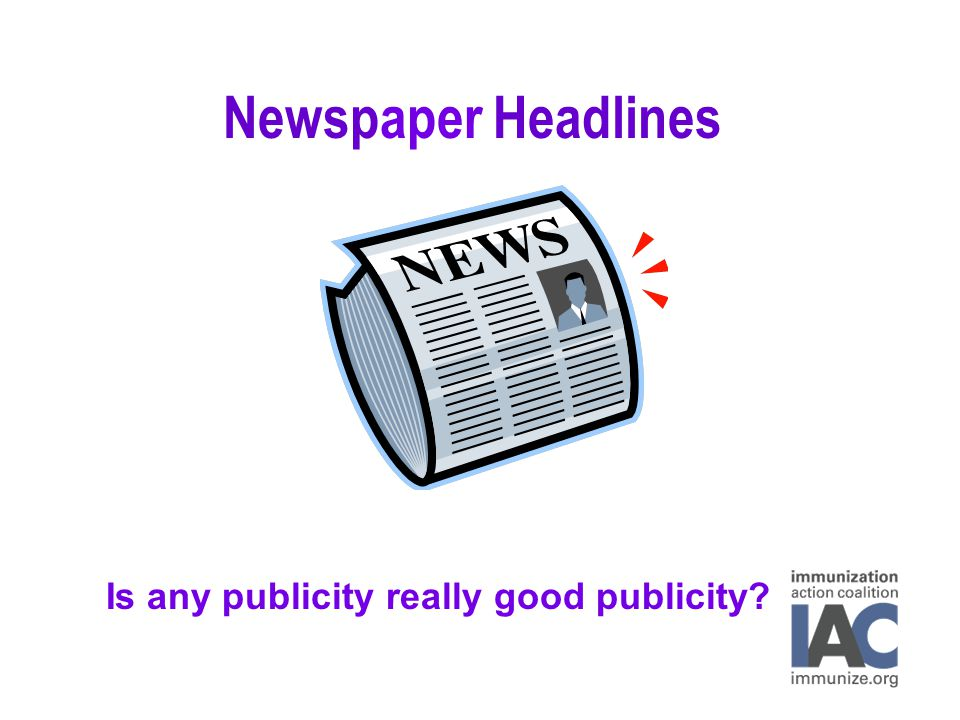 Newspaper Headlines Is any publicity really good publicity?