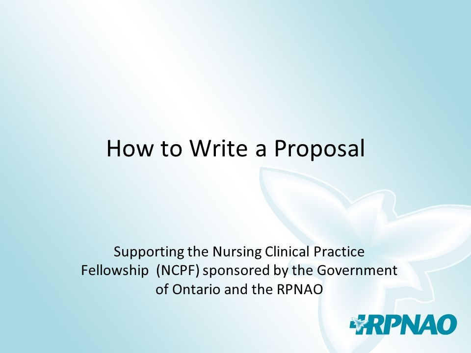 How to Write a Proposal Supporting the Nursing Clinical Practice Fellowship (NCPF) sponsored by the Government of Ontario and the RPNAO