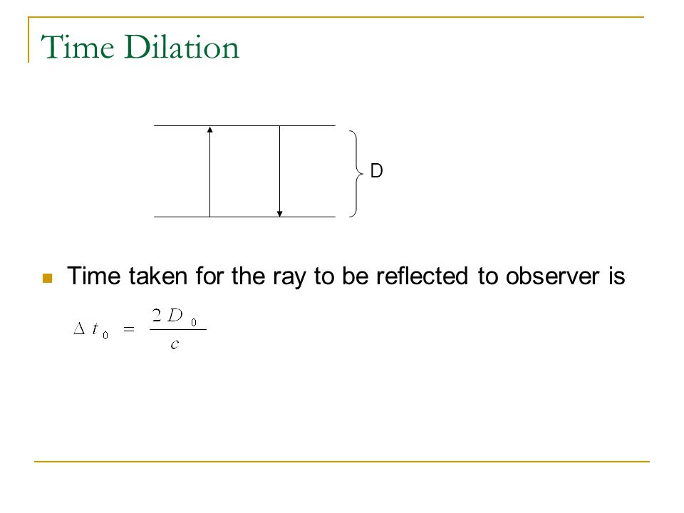 Time Dilation Time taken for the ray to be reflected to observer is D