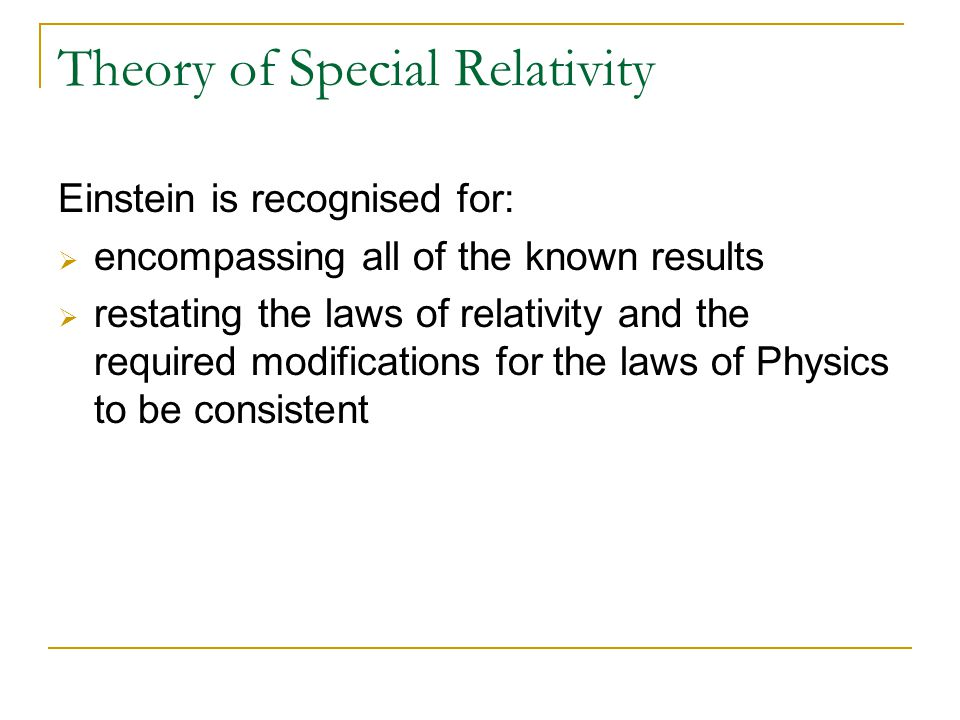 Einstein is recognised for:  encompassing all of the known results  restating the laws of relativity and the required modifications for the laws of