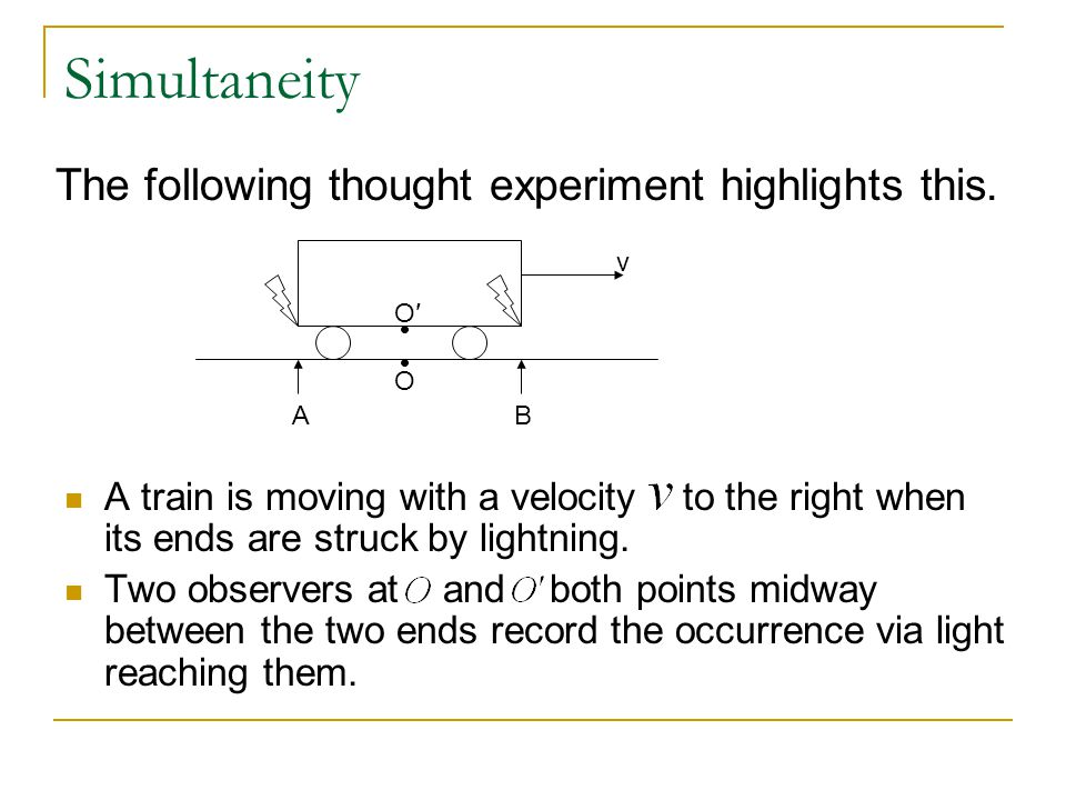 Simultaneity A train is moving with a velocity to the right when its ends are struck by lightning. Two observers at and both points midway between the