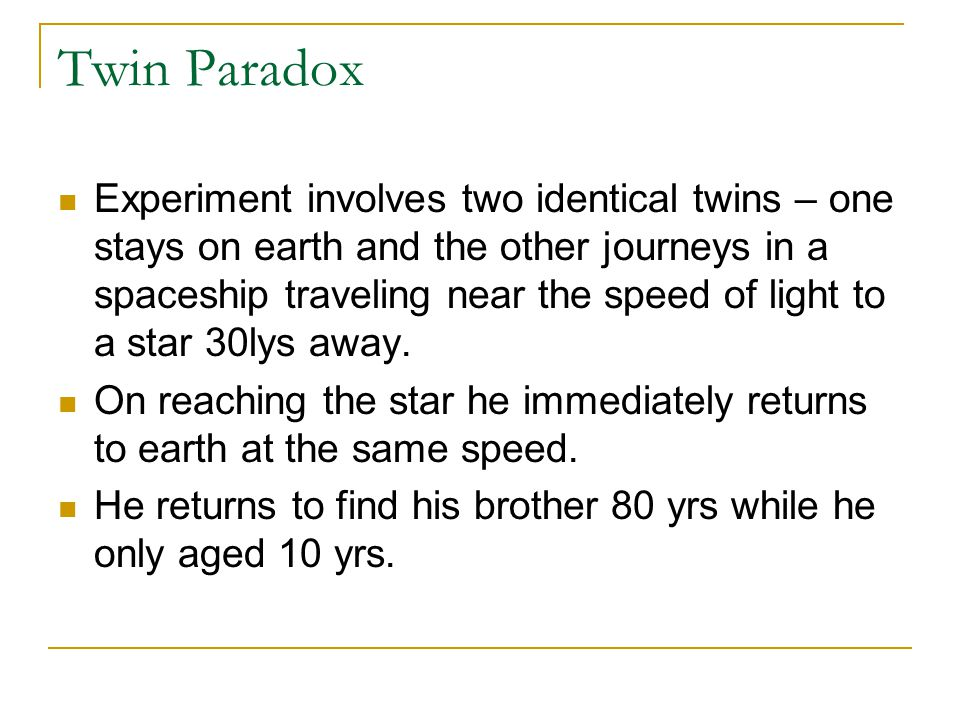 Twin Paradox Experiment involves two identical twins – one stays on earth and the other journeys in a spaceship traveling near the speed of light to a