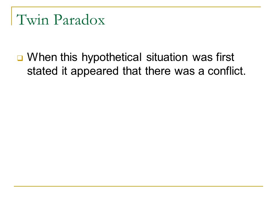 Twin Paradox  When this hypothetical situation was first stated it appeared that there was a conflict.