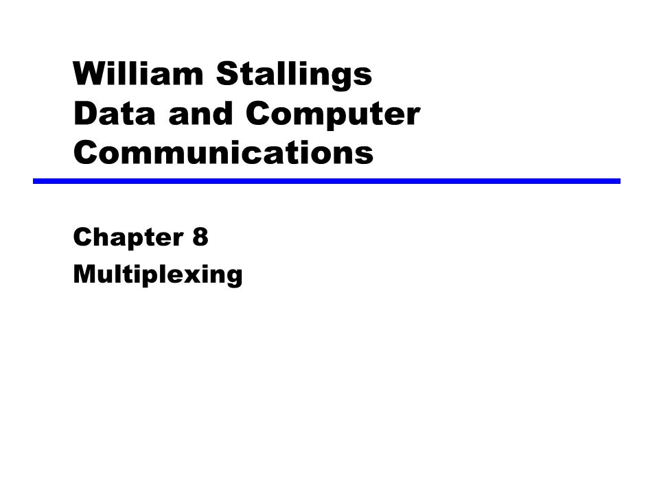 William Stallings Data and Computer Communications Chapter 8 Multiplexing