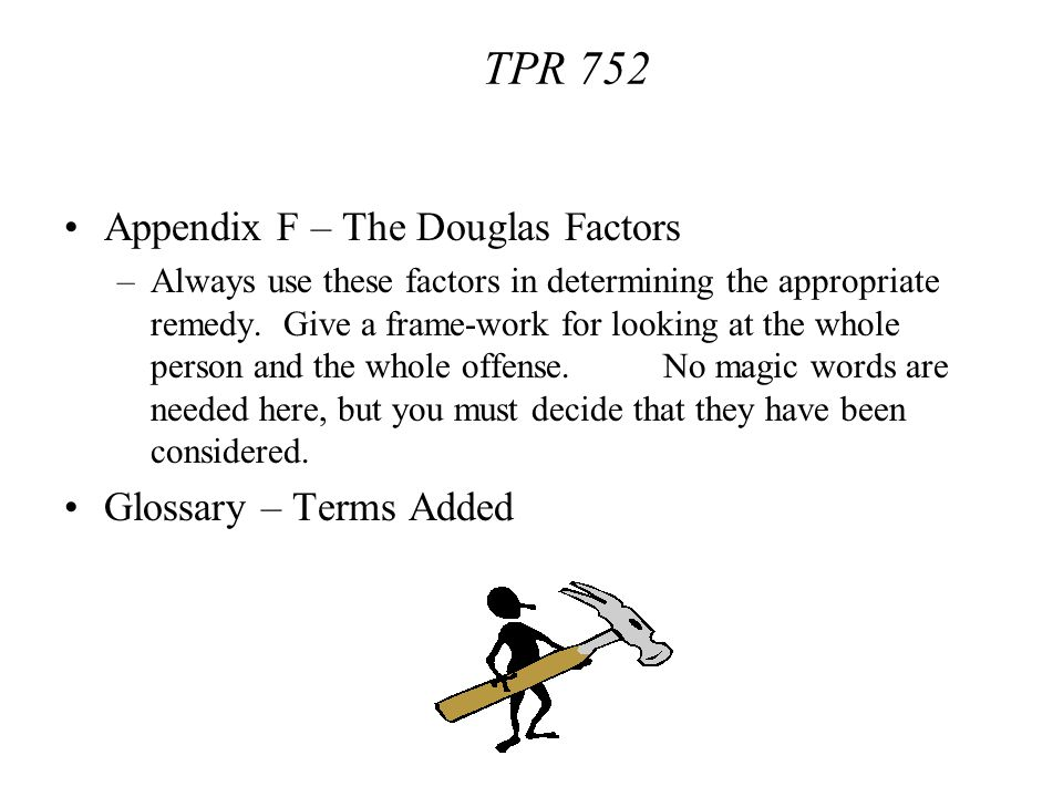 Appendix F – The Douglas Factors –Always use these factors in determining the appropriate remedy. Give a frame-work for looking at the whole person an