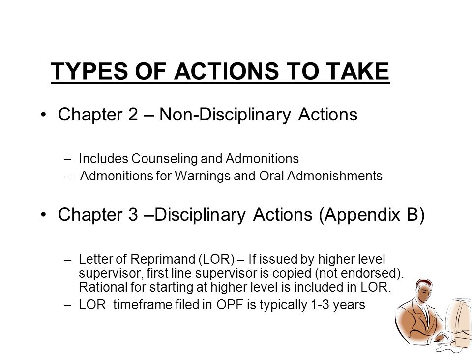 TYPES OF ACTIONS TO TAKE Chapter 2 – Non-Disciplinary Actions –Includes Counseling and Admonitions -- Admonitions for Warnings and Oral Admonishments