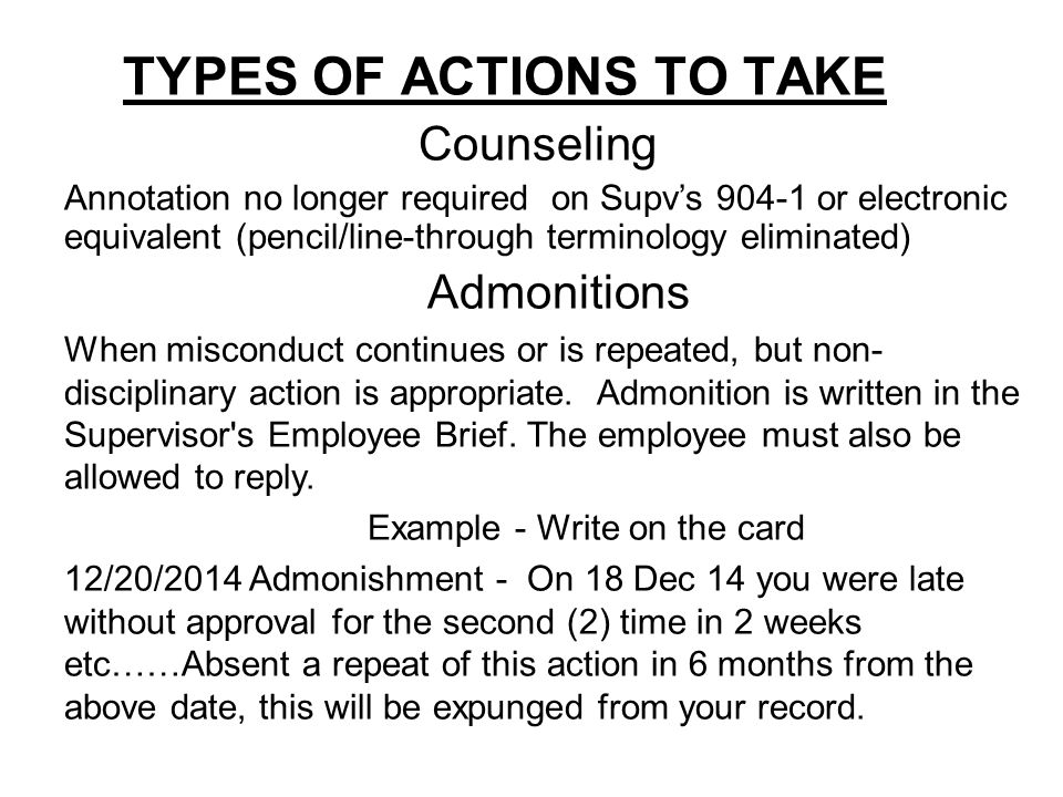 TYPES OF ACTIONS TO TAKE Counseling Annotation no longer required on Supv's 904-1 or electronic equivalent (pencil/line-through terminology eliminated