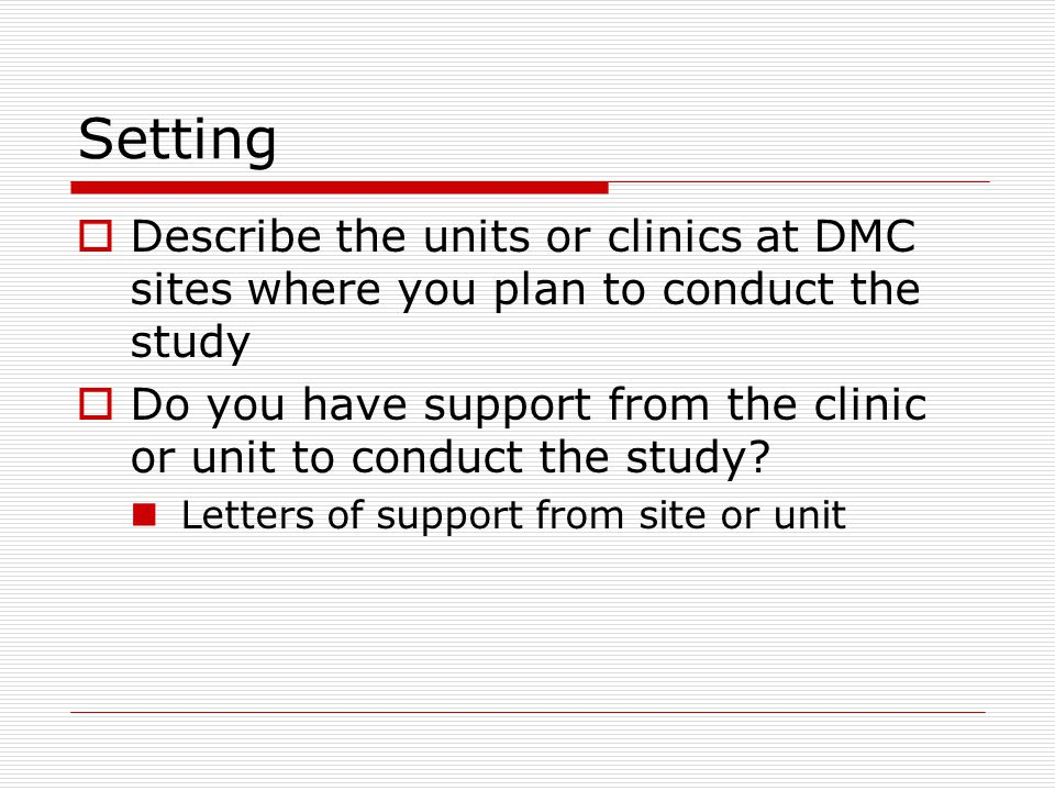 Setting  Describe the units or clinics at DMC sites where you plan to conduct the study  Do you have support from the clinic or unit to conduct the study.