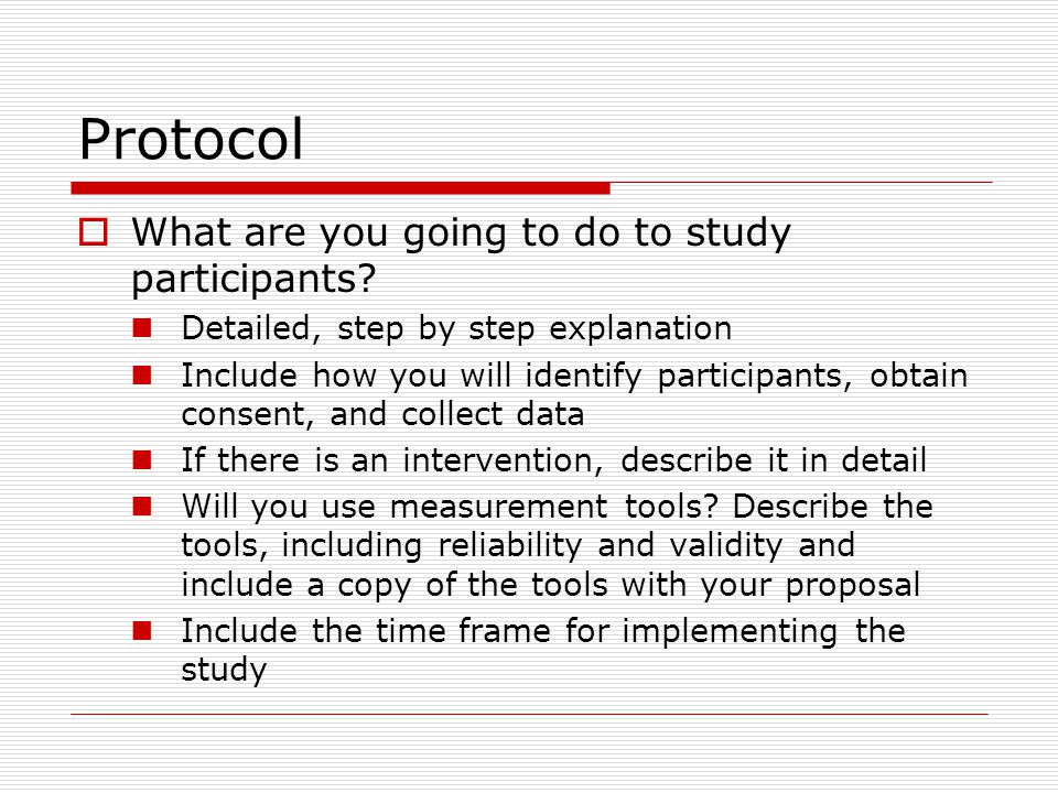 Protocol  What are you going to do to study participants.