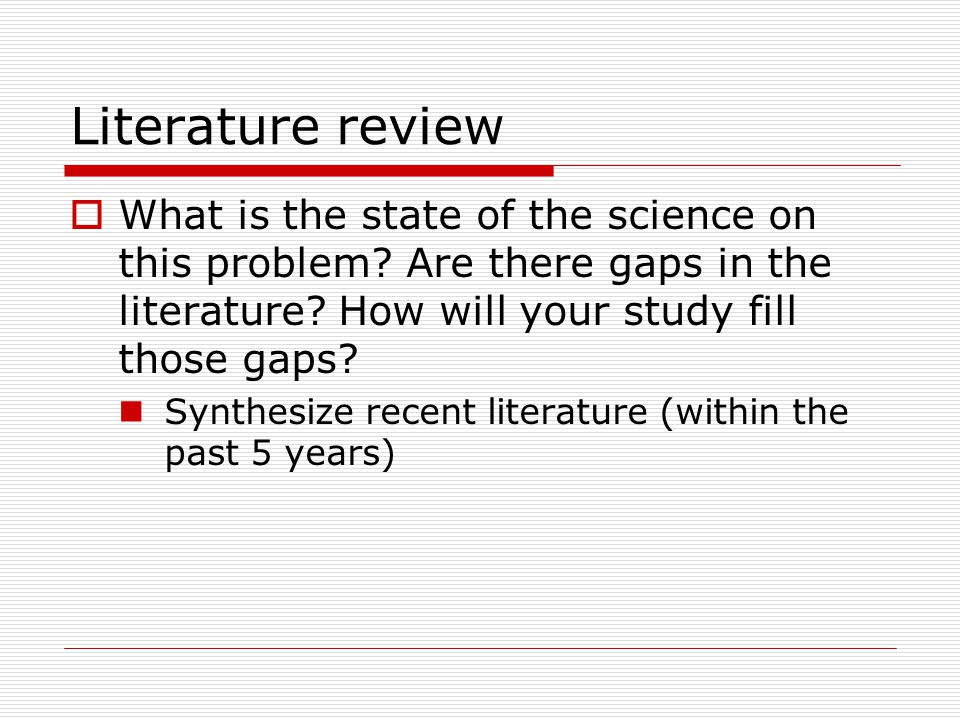 Literature review  What is the state of the science on this problem.
