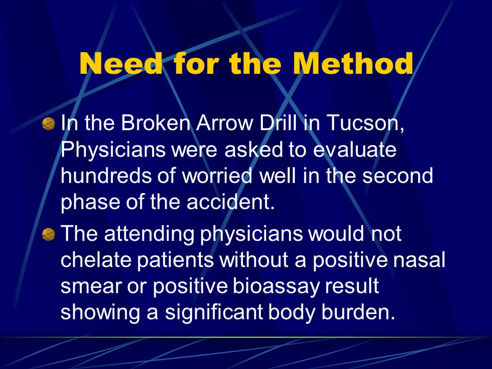 Need for the Method In the Broken Arrow Drill in Tucson, Physicians were asked to evaluate hundreds of worried well in the second phase of the accident.