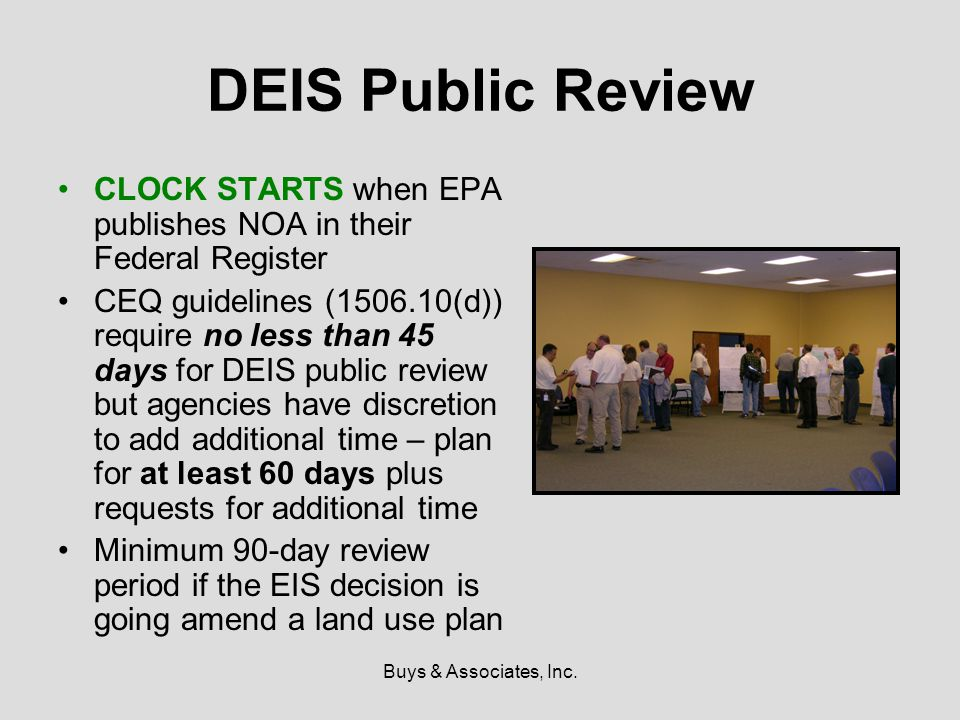 Buys & Associates, Inc. DEIS Public Review CLOCK STARTS when EPA publishes NOA in their Federal Register CEQ guidelines (1506.10(d)) require no less t