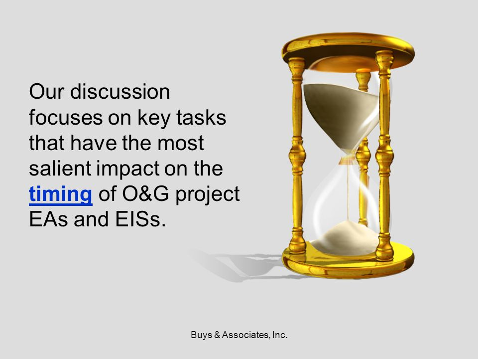 Buys & Associates, Inc. Our discussion focuses on key tasks that have the most salient impact on the timing of O&G project EAs and EISs.