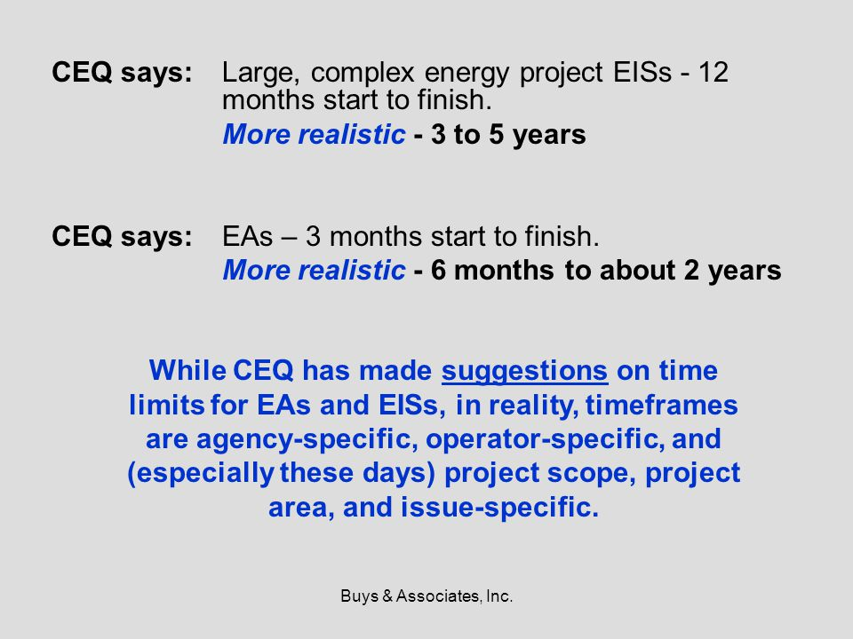 Buys & Associates, Inc. CEQ says:Large, complex energy project EISs - 12 months start to finish.