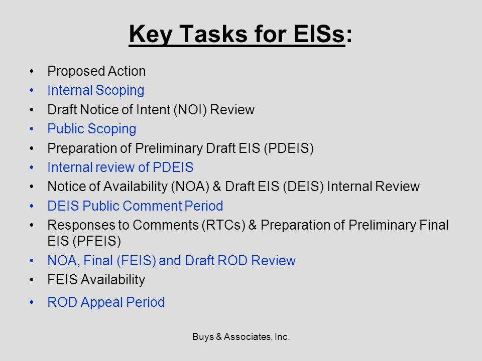 Buys & Associates, Inc. Key Tasks for EISs: Proposed Action Internal Scoping Draft Notice of Intent (NOI) Review Public Scoping Preparation of Prelimi