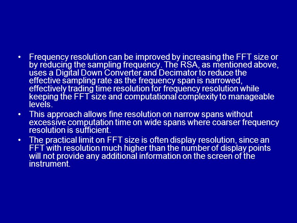 Frequency resolution can be improved by increasing the FFT size or by reducing the sampling frequency.
