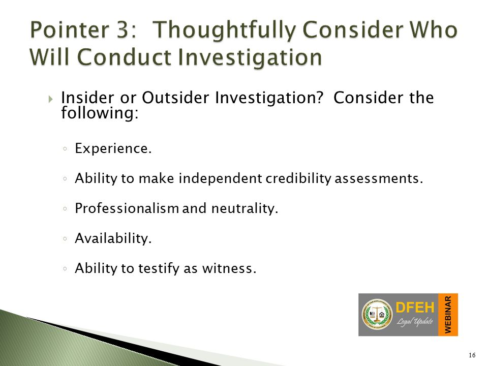 16  Insider or Outsider Investigation. Consider the following: ◦ Experience.