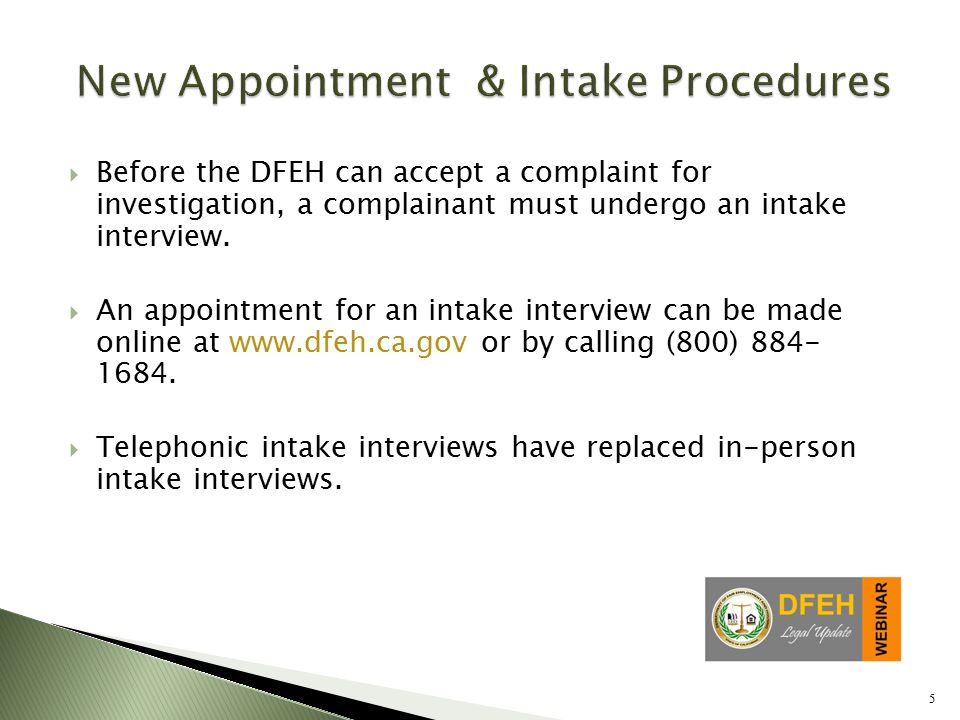 5  Before the DFEH can accept a complaint for investigation, a complainant must undergo an intake interview.