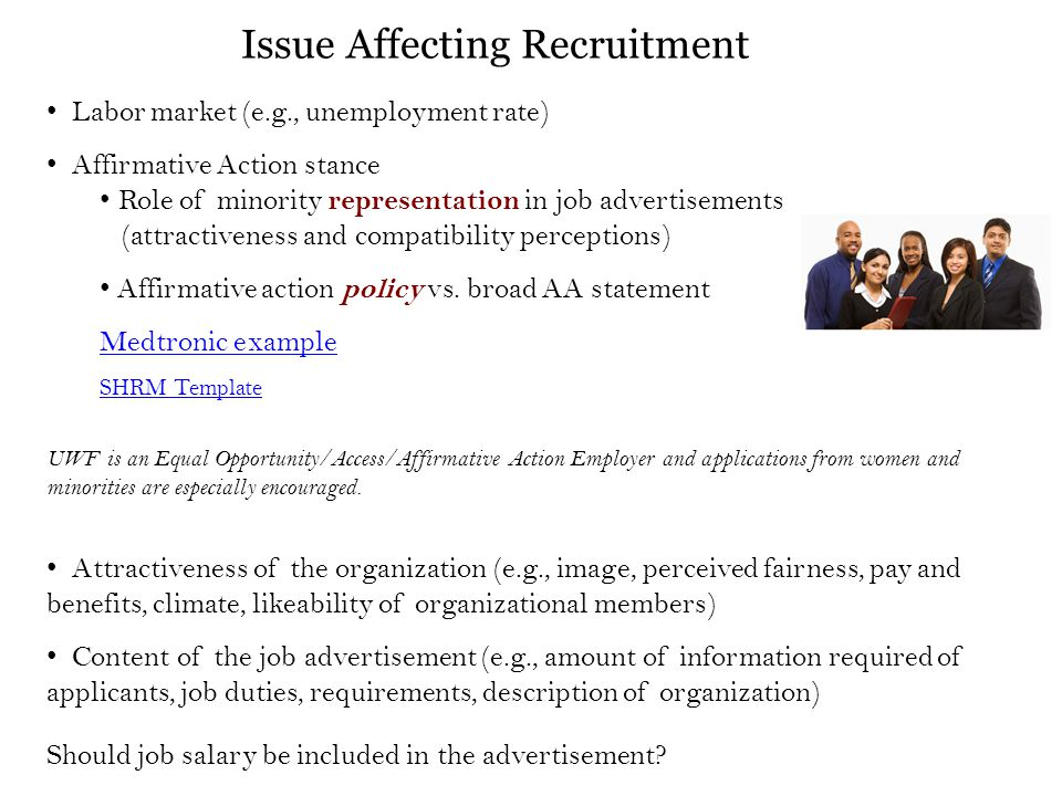 Issue Affecting Recruitment Labor market (e.g., unemployment rate) Affirmative Action stance Role of minority representation in job advertisements (attractiveness and compatibility perceptions) Affirmative action policy vs.