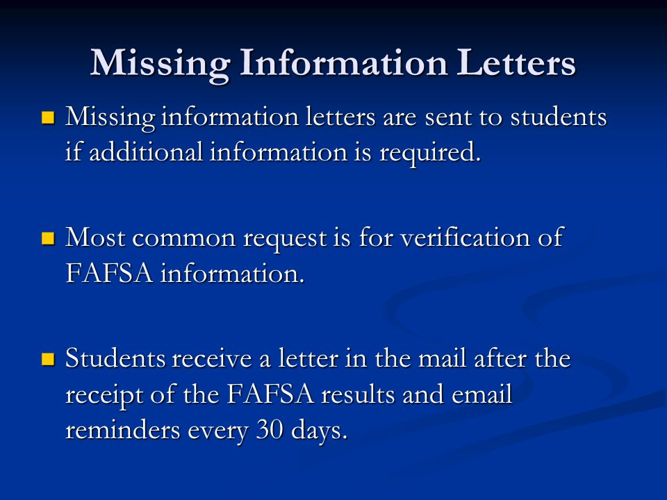 Missing Information Letters Missing information letters are sent to students if additional information is required.