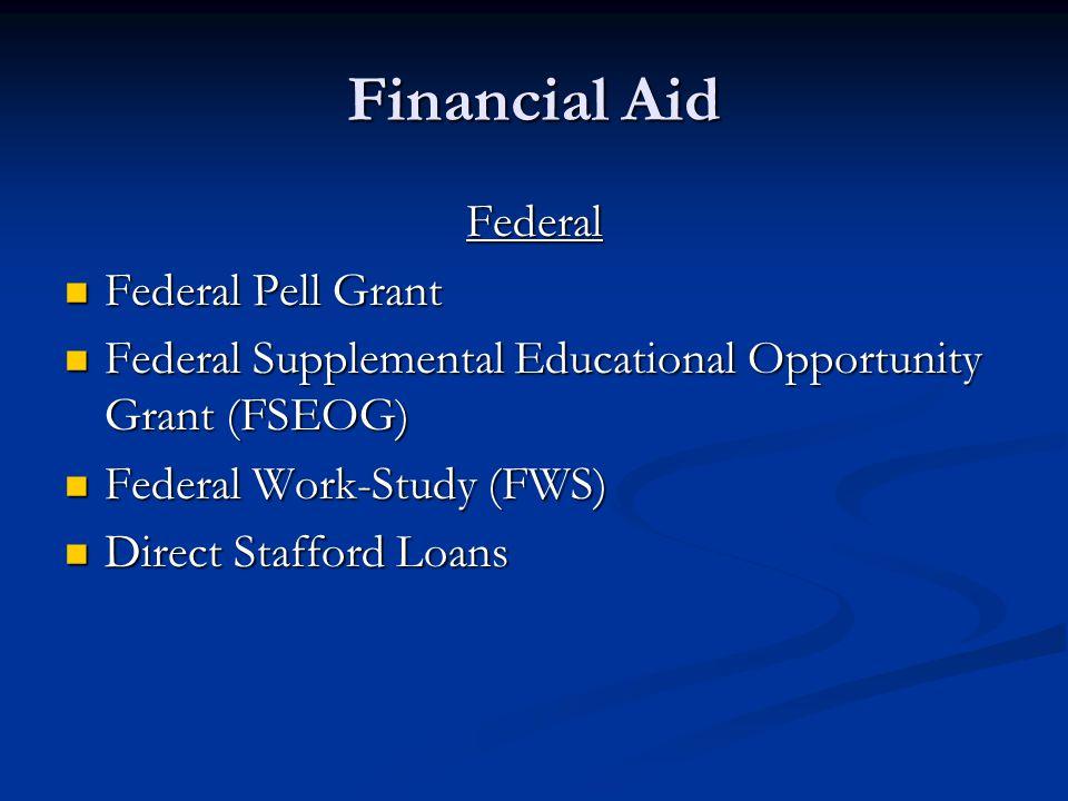 Financial Aid Federal Federal Pell Grant Federal Pell Grant Federal Supplemental Educational Opportunity Grant (FSEOG) Federal Supplemental Educational Opportunity Grant (FSEOG) Federal Work-Study (FWS) Federal Work-Study (FWS) Direct Stafford Loans Direct Stafford Loans