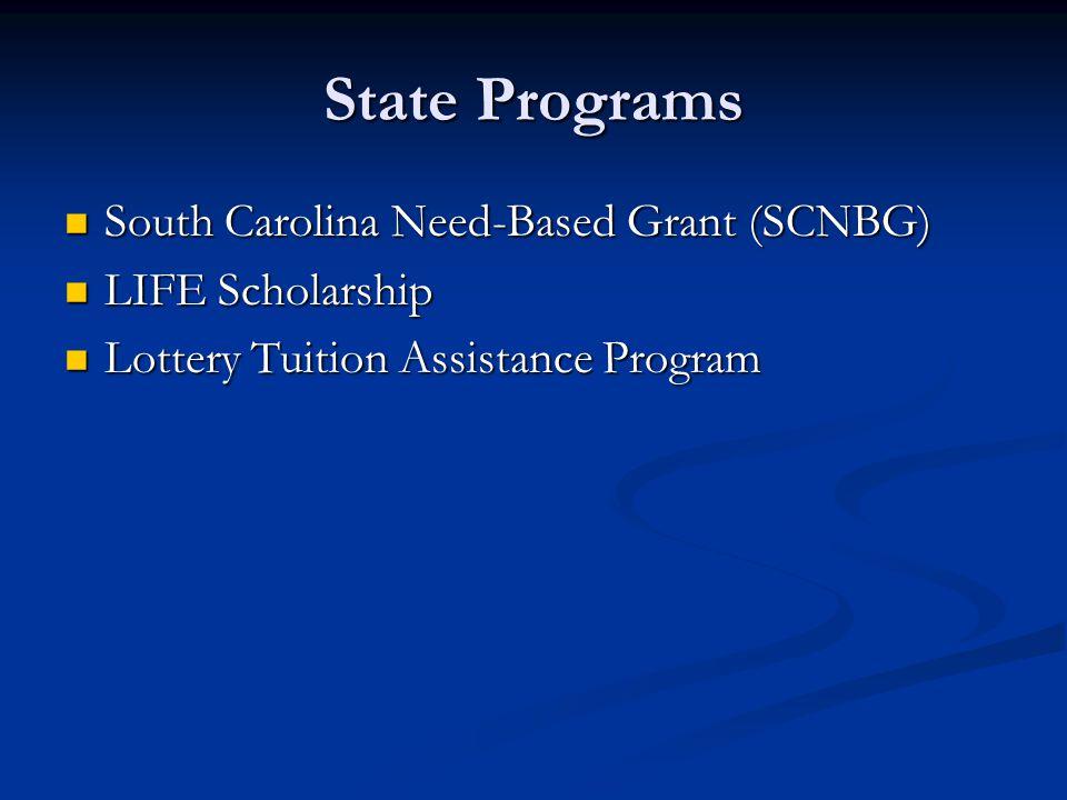 State Programs South Carolina Need-Based Grant (SCNBG) South Carolina Need-Based Grant (SCNBG) LIFE Scholarship LIFE Scholarship Lottery Tuition Assistance Program Lottery Tuition Assistance Program