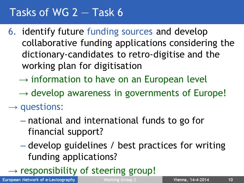 Tasks of WG 2 — Task 6 6.identify future funding sources and develop collaborative funding applications considering the dictionary-candidates to retro