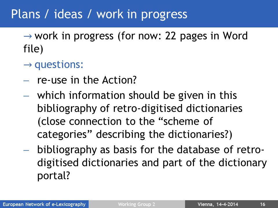 Plans / ideas / work in progress → work in progress (for now: 22 pages in Word file) → questions:  re-use in the Action.