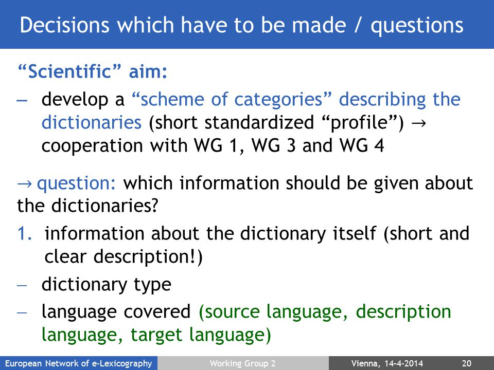 "Decisions which have to be made / questions ""Scientific"" aim: – develop a ""scheme of categories"" describing the dictionaries (short standardized ""prof"