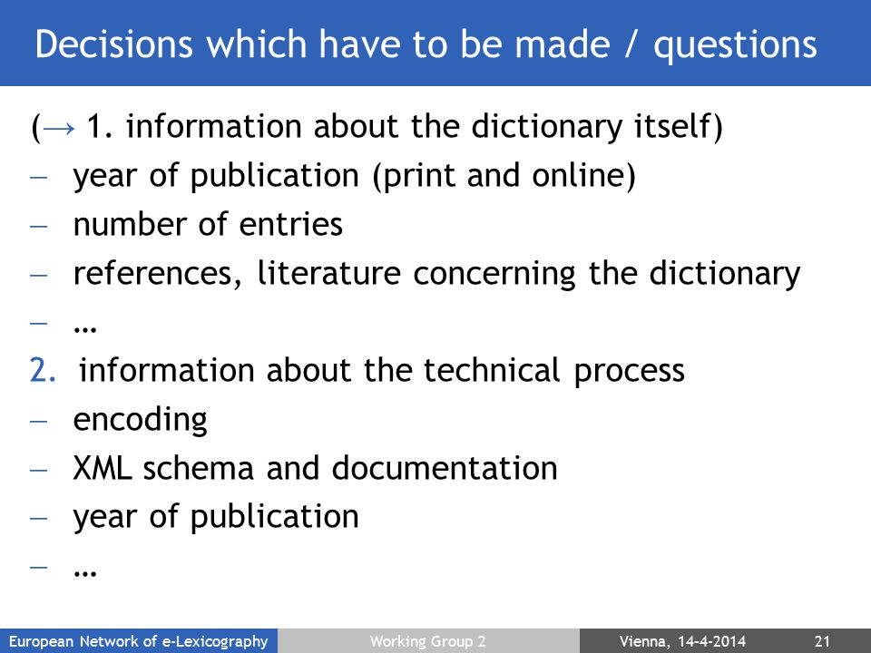 Decisions which have to be made / questions ( → 1. information about the dictionary itself)  year of publication (print and online)  number of entri